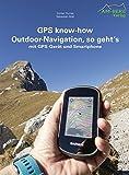 GPS know-how Outdoor-Navigation, so geht's: mit GPS-Gerät und Smartphone