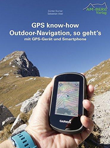GPS know-how Outdoor-Navigation, so geht\'s: mit GPS-Gerät und Smartphone