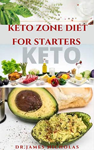 KETO ZONE DIET for STARTERS: Delicious Recipes To Burn Fat ,Lose Weight, Increase Energy, Heal and Prevent Diseases Includes Getting Started (English Edition)