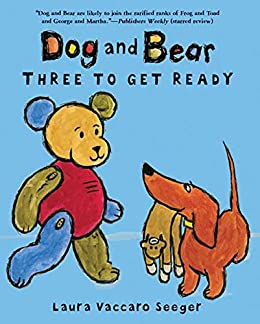 Dog and Bear: Three to Get Ready (Dog and Bear Series) by [Laura Vaccaro Seeger]