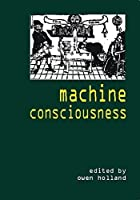 Machine Consciousness (Journal of Consciousness Studies,) by Unknown(2003-06-10)