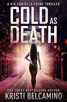 Cold as Death (Gia Santella Crime Thriller Series Book 9) by [Kristi Belcamino]