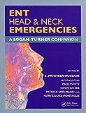 ENT, Head & Neck Emergencies: A Logan Turner Companion - S. Musheer Hussain