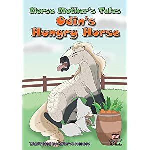 Norse Mother's Tales, Odin's Hungry Horse: Freyja's Schoolhouse Library: Nordic Lore: Norse Mythology: Vikings for Kids: Odin, Thor, Loki