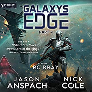Galaxy's Edge, Part IV                   Written by:                                                                                                                                 Jason Anspach,                                                                                        Nick Cole                               Narrated by:                                                                                                                                 R.C. Bray                      Length: 19 hrs and 48 mins     57 ratings     Overall 4.9