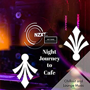 Night Journey To Cafe - Chillout And Lounge Music