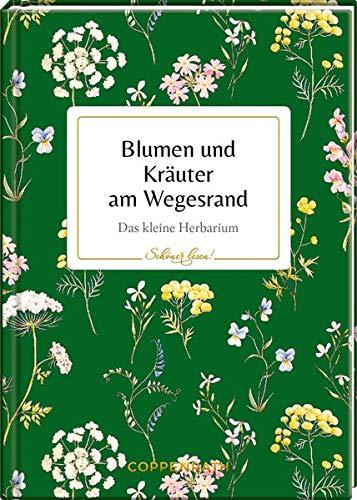Blumen und Kräuter am Wegesrand: Das kleine Herbarium (Schöner lesen!)