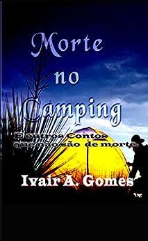 Morte no Camping e outros contos que não são de Morte (Portuguese Edition) by [Ivair Gomes]