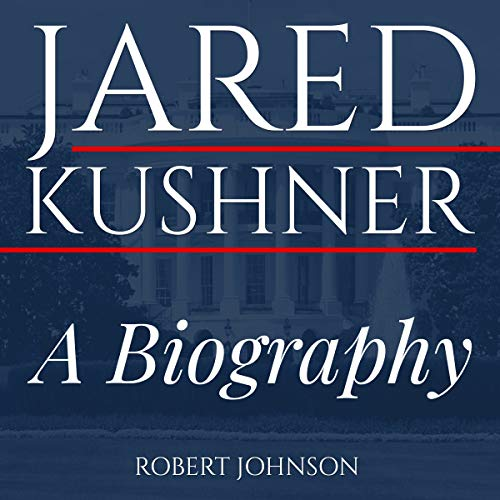 Jared Kushner: A Biography cover art