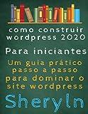 como construir wordpress 2020 Para iniciantes: Um guia prático passo a passo para dominar o site wordpress