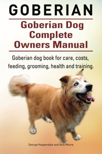 Goberian. Goberian Dog Complete Owners Manual. Goberian dog book for care, costs, feeding, grooming, health and training. by George Hoppendale (2015-06-03)