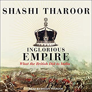Inglorious Empire     What the British Did to India              By:                                                                                                                                 Shashi Tharoor                               Narrated by:                                                                                                                                 Shashi Tharoor                      Length: 10 hrs and 33 mins     34 ratings     Overall 4.6