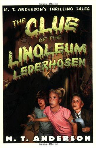 Clue of the Linoleum Lederhosen: M. T. Anderson's Thrilling Tales
