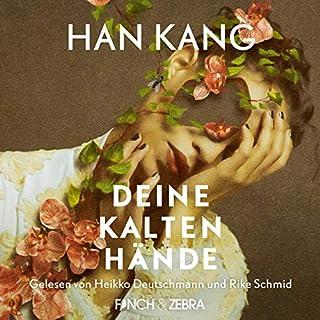Deine kalten Hände                   Autor:                                                                                                                                 Han Kang                               Sprecher:                                                                                                                                 Heikko Deutschmann,                                                                                        Rike Schmid                      Spieldauer: 9 Std. und 15 Min.     7 Bewertungen     Gesamt 4,6