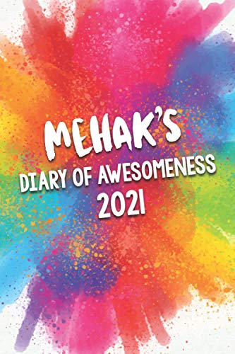 Mehak's Diary of Awesomeness 2021: A Unique Girls Personalized Full Year Planner Journal Gift For Home, School, College Or Work.