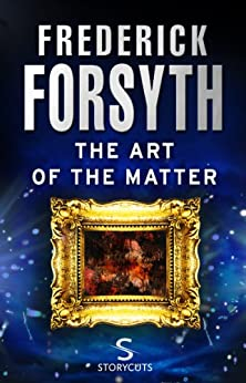 The Art of the Matter (Storycuts) by [Frederick Forsyth]