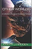 Other Worlds: A Collection of Science Fiction and Fantasy