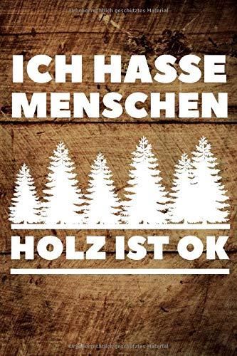 Ich hasse Menschen Holz ist OK: Holzfäller Notizbuch liniert | lustiges Geschenk für Holz Flüsterer Fans, Holzliebhaber, Handwerker, Förster, ... Motorsäge Sägespäne |A5 Format 120 Seiten