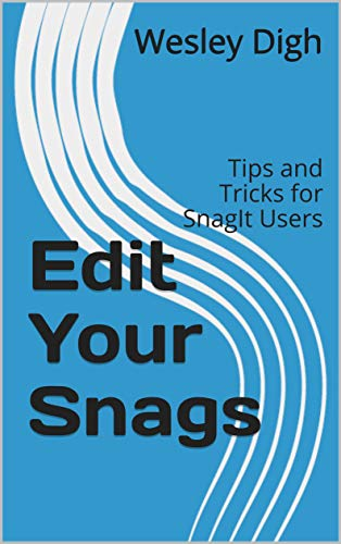 Edit Your Snags: Tips and Tricks for SnagIt Users (English Edition)
