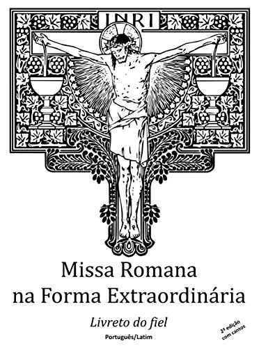 Missa Romana na forma extraordinária: Livreto do fiel. Português/Latim. Com cantos