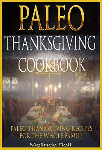 The PaleoThanksgiving Cookbook: Paleo Thanksgiving Recipes for the Whole Family (The Home Life Series Book 16)
