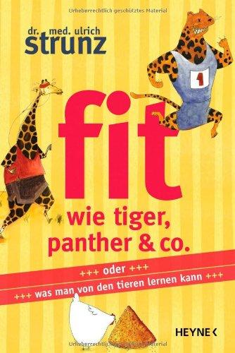 Fit wie Tiger, Panther & Co.: oder Was man von den Tieren lernen kann