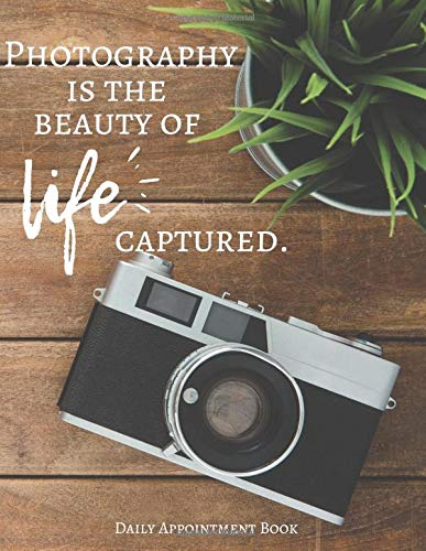 Photography Is The Beauty Of Life Captured - Photographer's Daily Appointment Book - 8.5x11' Paperback Scheduling Companion for Photographers With Designated Pages For Important Contacts