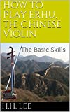 How to Play Erhu, the Chinese Violin: The Basic Skills