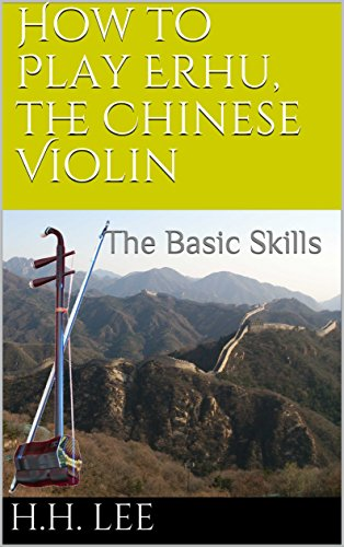 How to Play Erhu, the Chinese Violin: The Basic Skills (English Edition)