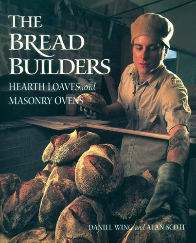 The Bread Builders: Hearth Loaves and Masonry Ovens by [Alan Scott, Daniel Wing]
