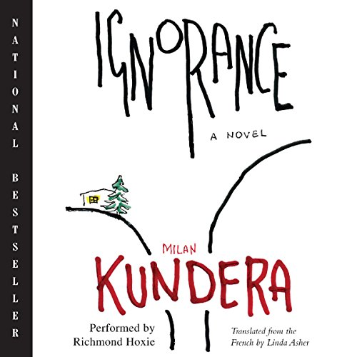 Ignorance     A Novel              By:                                                                                                                                 Milan Kundera,                                                                                        Linda Asher (translator)                               Narrated by:                                                                                                                                 Richmond Hoxie                      Length: 4 hrs and 23 mins     20 ratings     Overall 4.0