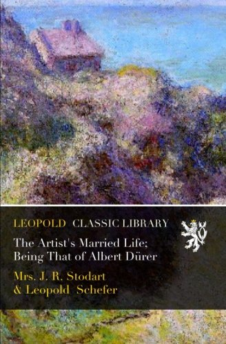 The Artist's Married Life; Being That of Albert Dürer