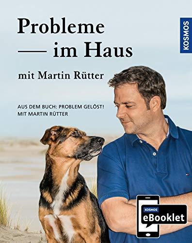 KOSMOS eBooklet: Probleme im Haus - Unerwünschtes Verhalten beim Hund: Auszug aus dem Hauptwerk: Problem gelöst! mit Martin Rütter (German Edition)