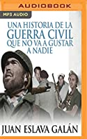 Una historia de la Guerra Civil que no va a gustar a nadie / A History of the Civil War that Nobody Will Like
