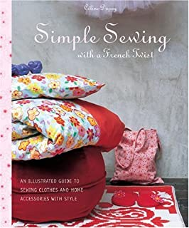 Simple Sewing with a French Twist: An Illustrated Guide to Sewing Clothes and Home Accessories with Style