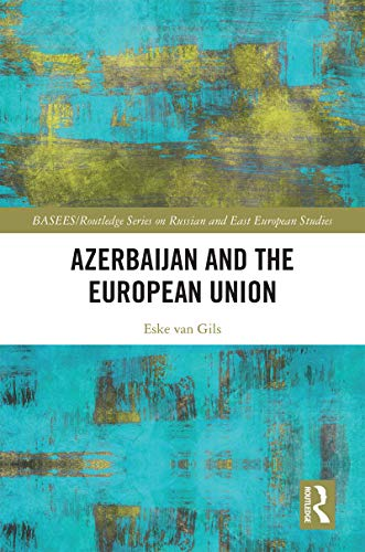 Azerbaijan and the European Union (BASEES/Routledge Series on Russian and East European Studies Book 132) (English Edition)