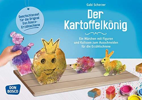 Der Kartoffelkönig: Ein Märchen mit Figuren und Kulissen zum Ausschneiden für die Erzählschiene (Geschichten und Figuren für die Erzählschiene)