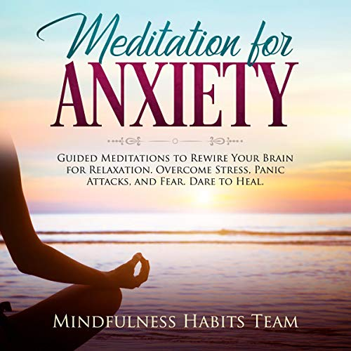 Meditation for Anxiety: Guided Meditations to Rewire Your Brain for Relaxation      Overcome Stress, Panic Attacks, and Fear. Dare to Heal.              By:                                                                                                                                 Mindfulness Habits Team                               Narrated by:                                                                                                                                 Rachelle Stone                      Length: 3 hrs and 8 mins     1 rating     Overall 2.0