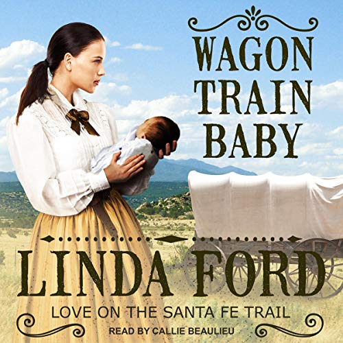 Wagon Train Baby     Love on the Santa Fe Trail, Book 1              By:                                                                                                                                 Linda Ford                               Narrated by:                                                                                                                                 Callie Beaulieu                      Length: 7 hrs and 14 mins     33 ratings     Overall 4.4