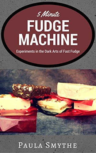 5 Minute Fudge Machine: Experiments in the Dark Arts of Fast Fudge (English Edition)