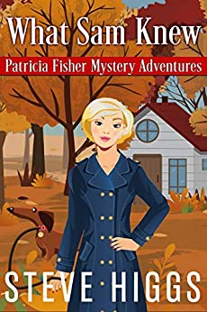What Sam Knew (Patricia Fisher Mystery Adventures Book 1) by [steve higgs]