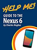 Help Me! Guide to the Nexus 6: Step-by-Step User Guide for Google's Sixth Generation Smartphone and Android Lollipop (English Edition)