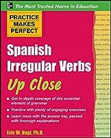 Spanish Irregular Verbs Up Close (Practice Makes Perfect)