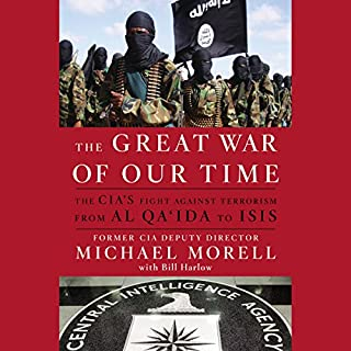 The Great War of Our Time     The CIA's Fight Against Terrorism - From al Qa'ida to ISIS              Written by:                                                                                                                                 Michael Morell,                                                                                        Bill Harlow                               Narrated by:                                                                                                                                 Robert Fass                      Length: 11 hrs and 46 mins     Not rated yet     Overall 0.0