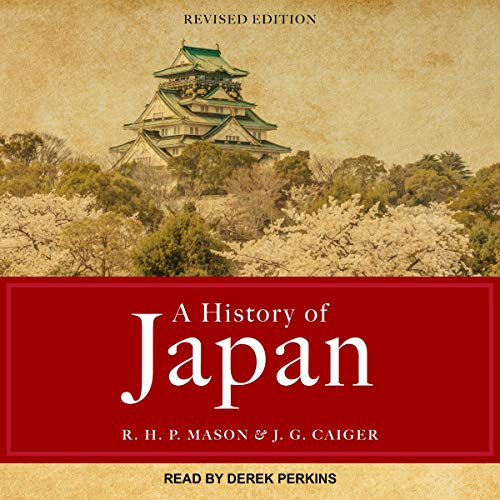 A History of Japan     Revised Edition              By:                                                                                                                                 R. H. P. Mason,                                                                                        J. G. Caiger                               Narrated by:                                                                                                                                 Derek Perkins                      Length: 13 hrs and 7 mins     6 ratings     Overall 4.5