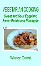Vegetarian Cooking: Sweet and Sour Eggplant, Sweet Potato and Pineapple (Vegetarian Cooking - Vegetables and Fruits Book 132)
