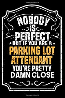 Nobody Is Perfect But If You Are A Parking lot attendant You're Pretty Damn Close: Notebook / Journal / Diary, Notebook Writing Journal ,6x9 dimension|120pages,Parking lot attendant