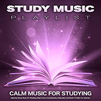 Study  Music Playlist: Calm Music For Studying, Relaxing Study Music For Reading, Deep Focus, Concentration, Relaxation and Music To Make You Smarter