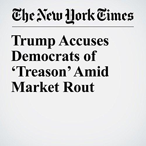 Trump Accuses Democrats of 'Treason' Amid Market Rout copertina