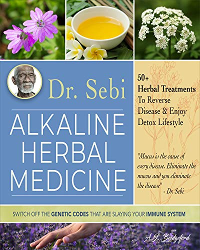 Dr. Sebi Alkaline Herbal Medicine: 50+ Herbal Treatments to Reverse Disease and Enjoy Detox Lifestyle | Switch Off the Genetic Codes That Are Slaying Your Immune System
